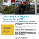 image says: Department of Physics is offering the following courses for Summer 2021: Physics 103: General Physics (includes lab) 4 credits. Principles of mechanics, heat, and sound (non-calculus, uses algebra & trigonometry). Physics 104: General Physics (includes lab) 4 credits. Principles of electricity and magnetism, light, optics, and modern physics (non-calculus). Physics 202: General Physics (includes lab) 5 credits. Electricity, magnetism, light, and sound for Engineering students (calculus based). View course meeting times here: https://enroll.wisc.edu/search Enrollment beings the week of April 5th.